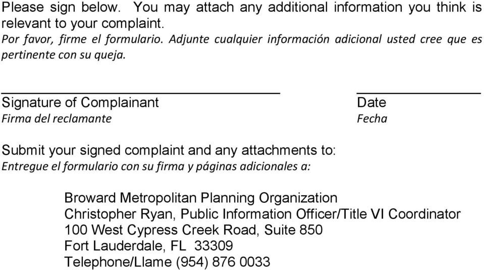 Signature of Complainant Firma del reclamante Date Fecha Submit your signed complaint and any attachments to: Entregue el formulario con su firma y