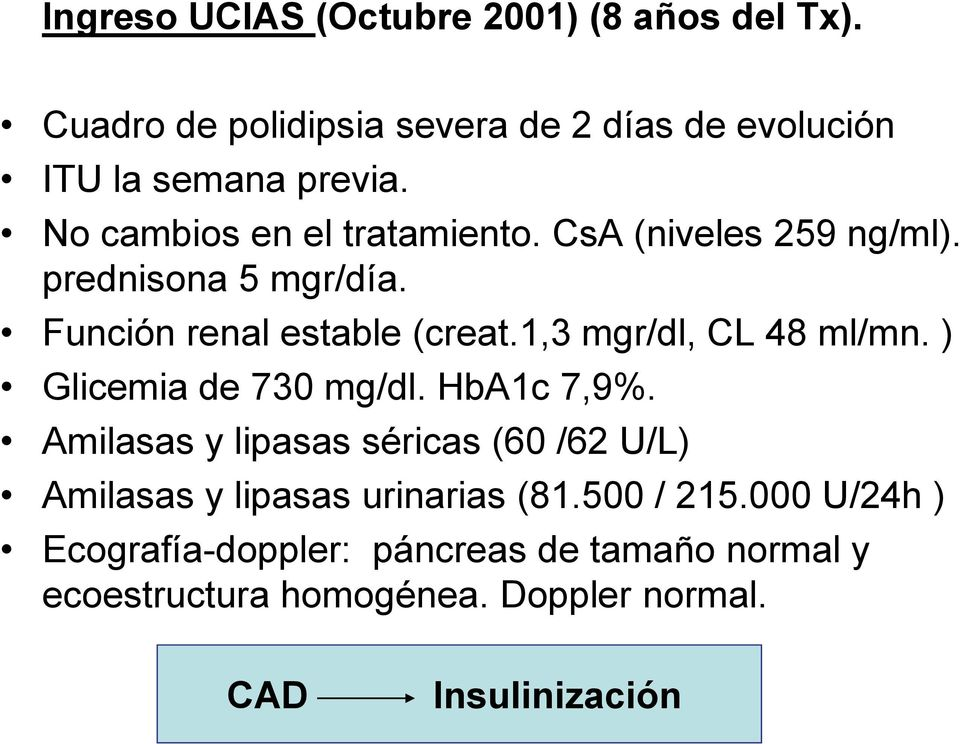 1,3 mgr/dl, CL 48 ml/mn. ) Glicemia de 730 mg/dl. HbA1c 7,9%.