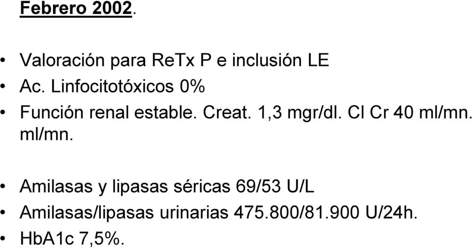 1,3 mgr/dl. Cl Cr 40 ml/mn.