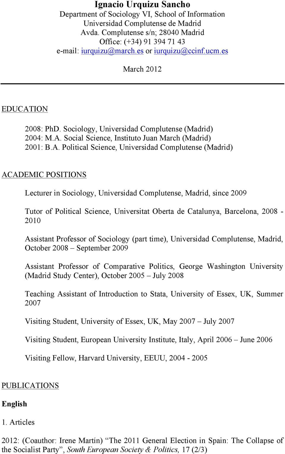 ION 2008: PhD. Sociology, Universidad Complutense (Madrid) 2004: M.A.
