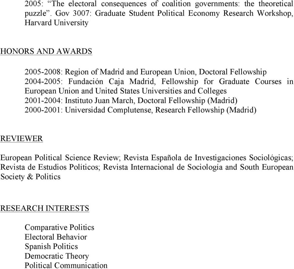 Madrid, Fellowship for Graduate Courses in European Union and United States Universities and Colleges 2001-2004: Instituto Juan March, Doctoral Fellowship (Madrid) 2000-2001: Universidad Complutense,