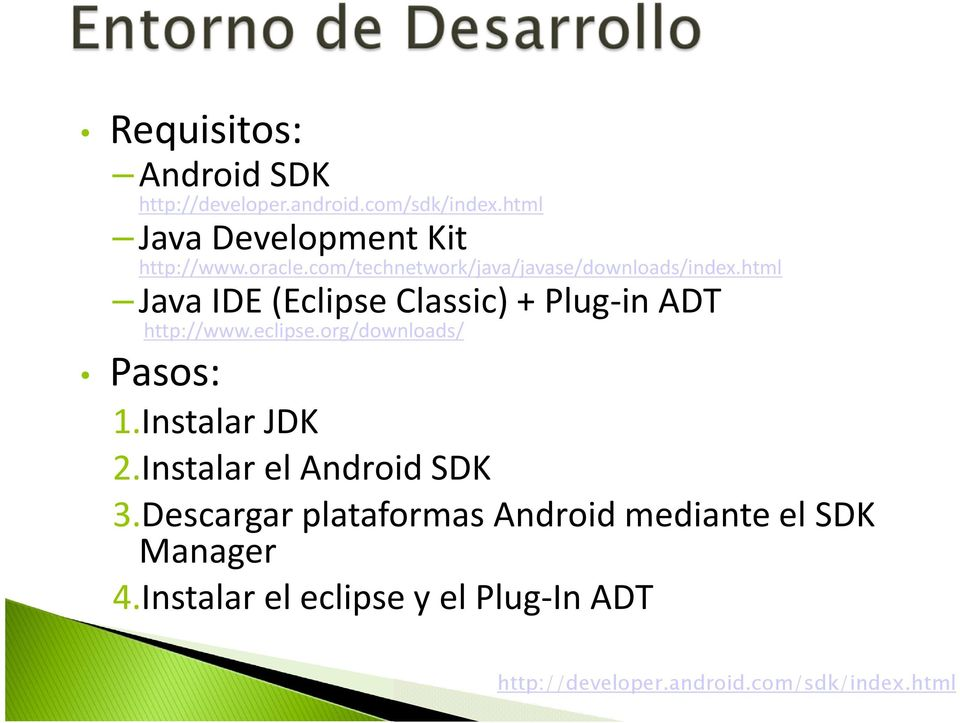 html Java IDE (Eclipse Classic) + Plug-in ADT http://www.eclipse.org/downloads/ Pasos: 1.Instalar JDK 2.