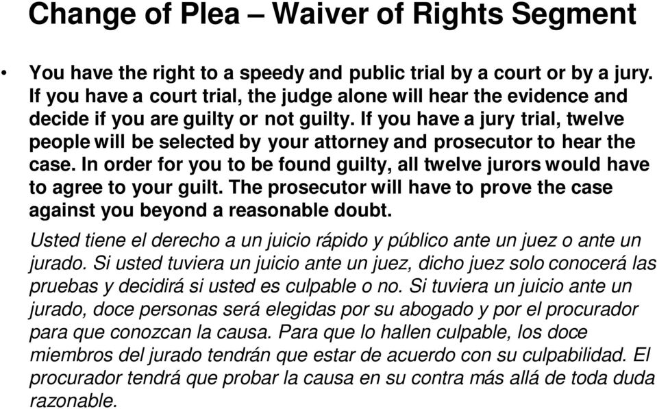 The prosecutor will have to prove the case against you beyond a reasonable doubt. Usted tiene el derecho a un juicio rápido y público ante un juez o ante un jurado.