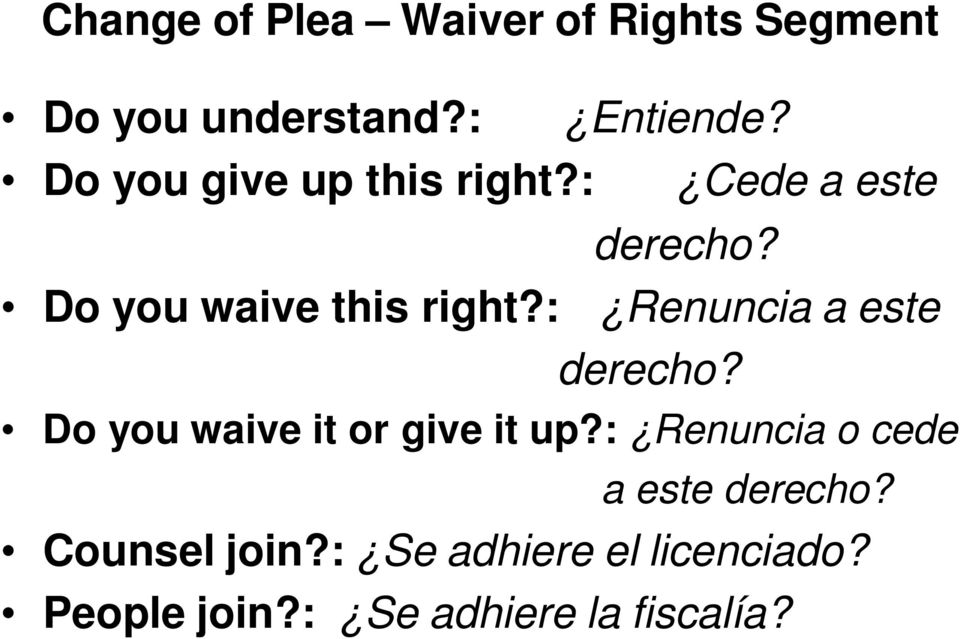 : Renuncia a este derecho? Do you waive it or give it up?