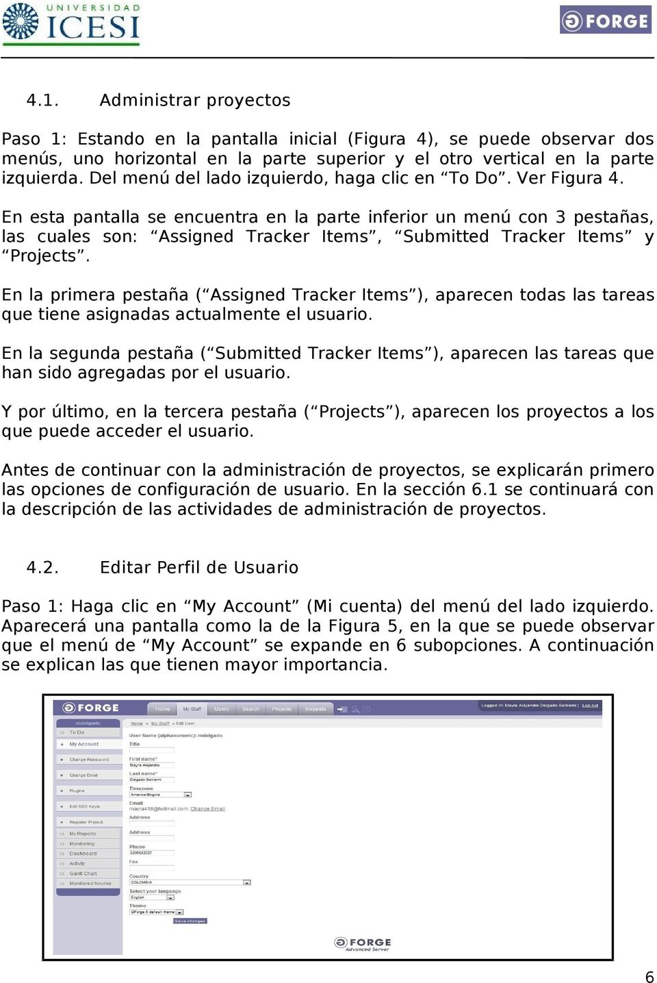 En esta pantalla se encuentra en la parte inferior un menú con 3 pestañas, las cuales son: Assigned Tracker Items, Submitted Tracker Items y Projects.
