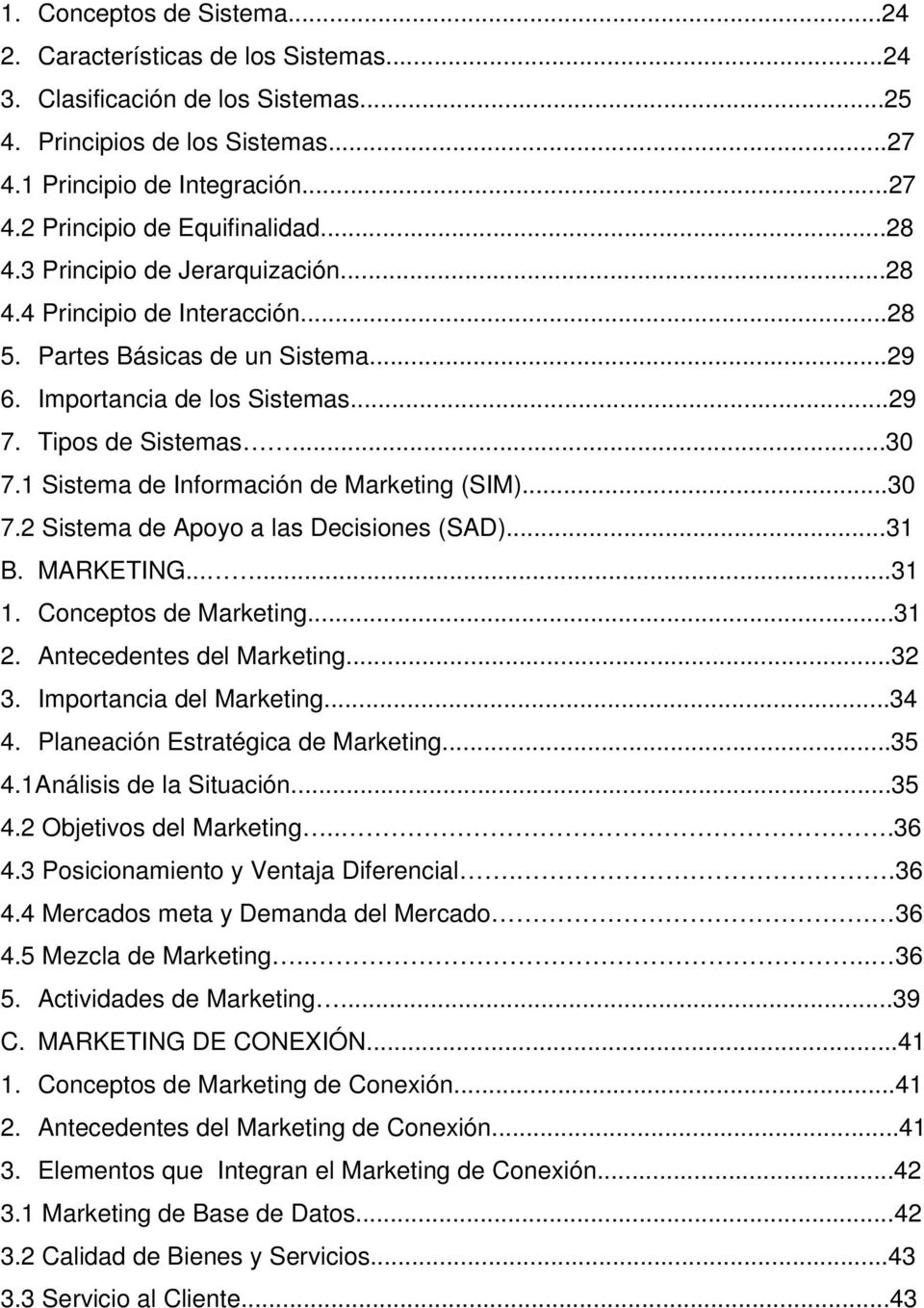 1 Sistema de Información de Marketing (SIM)...30 7.2 Sistema de Apoyo a las Decisiones (SAD)...31 B. MARKETING......31 1. Conceptos de Marketing...31 2. Antecedentes del Marketing...32 3.