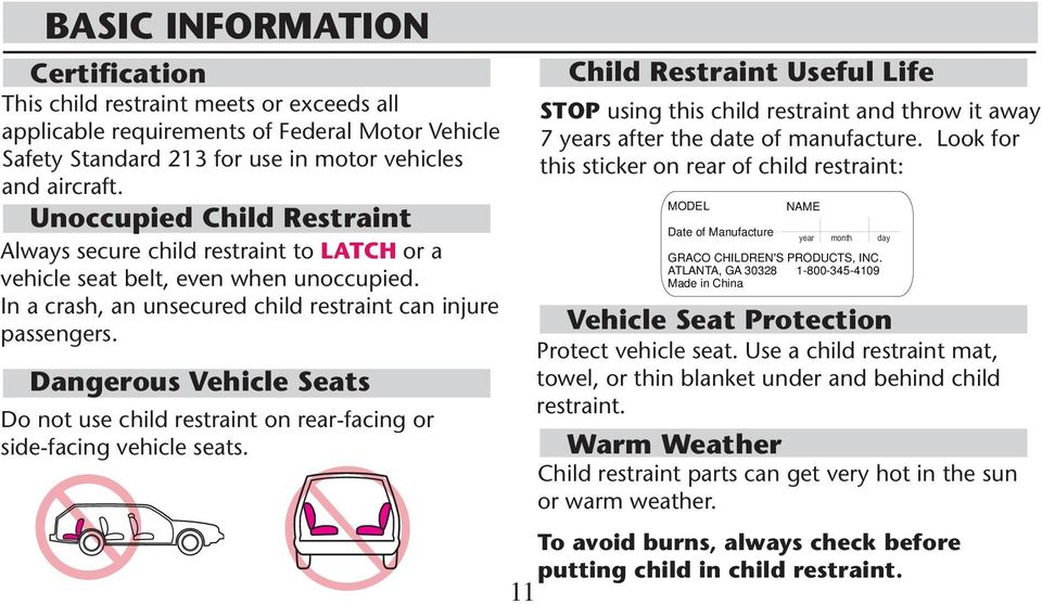 Dangerous Vehicle Seats Do not use child restraint on rear-facing or side-facing vehicle seats.