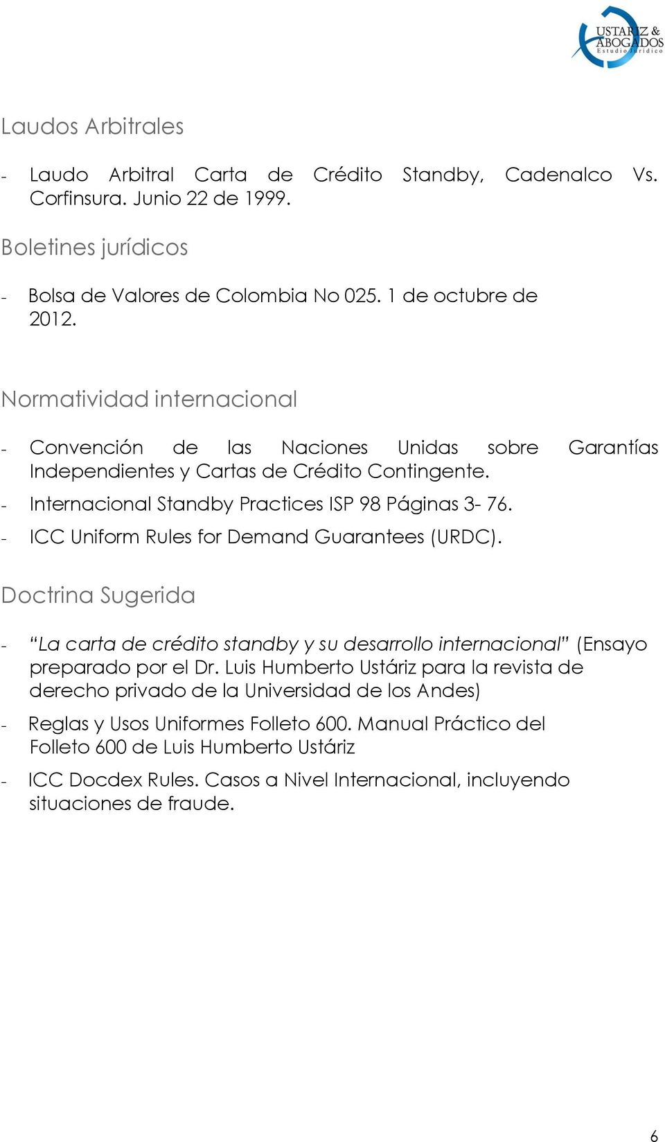 - ICC Uniform Rules for Demand Guarantees (URDC). Doctrina Sugerida - La carta de crédito standby y su desarrollo internacional (Ensayo preparado por el Dr.