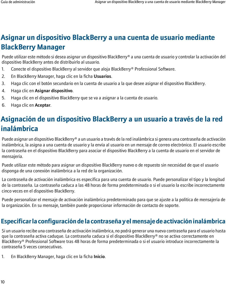 Conecte el dispositivo BlackBerry al servidor que aloja BlackBerry Professional Software. 2. En BlackBerry Manager, haga clic en la ficha Usuarios. 3.