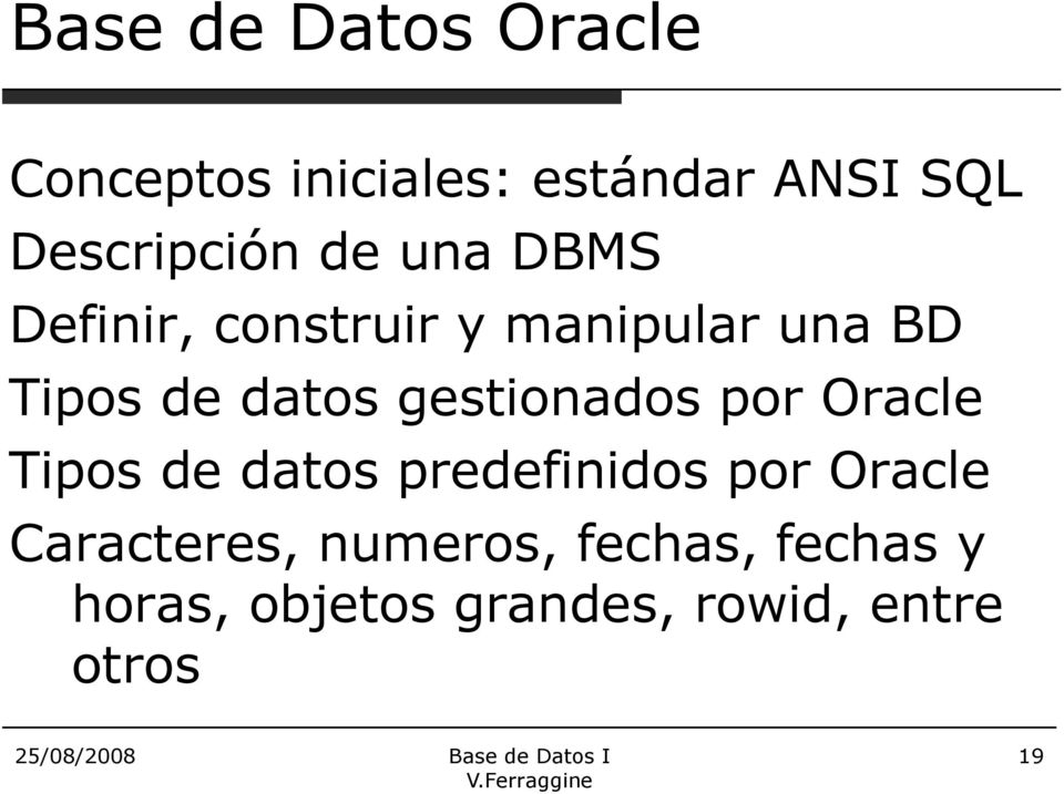datos gestionados por Oracle Tipos de datos predefinidos por Oracle
