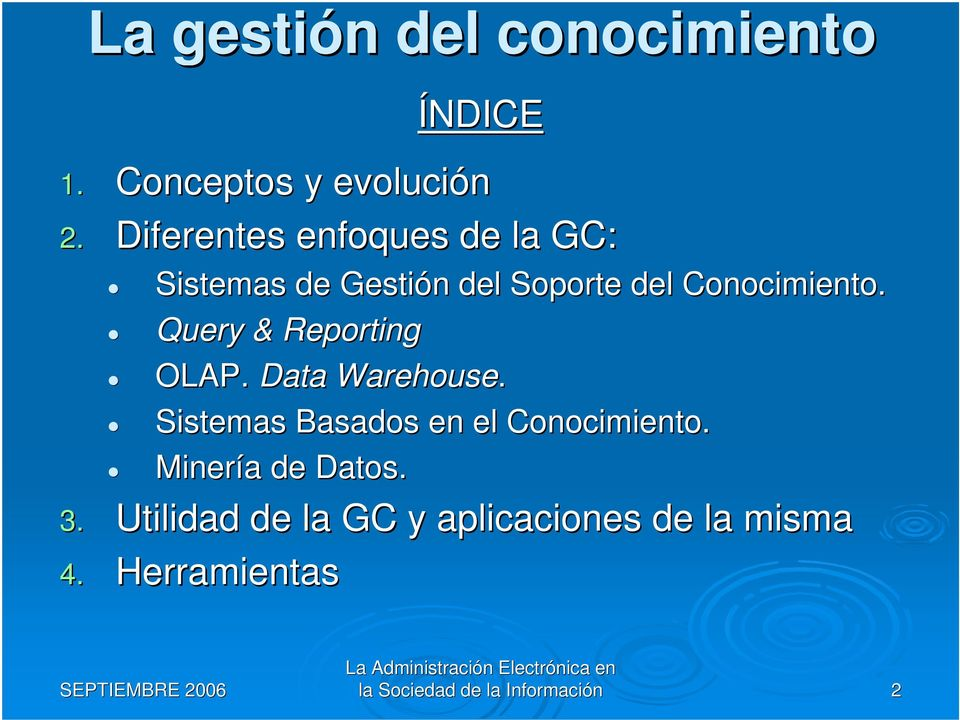 Conocimiento. Query & Reporting OLAP. Data Warehouse.