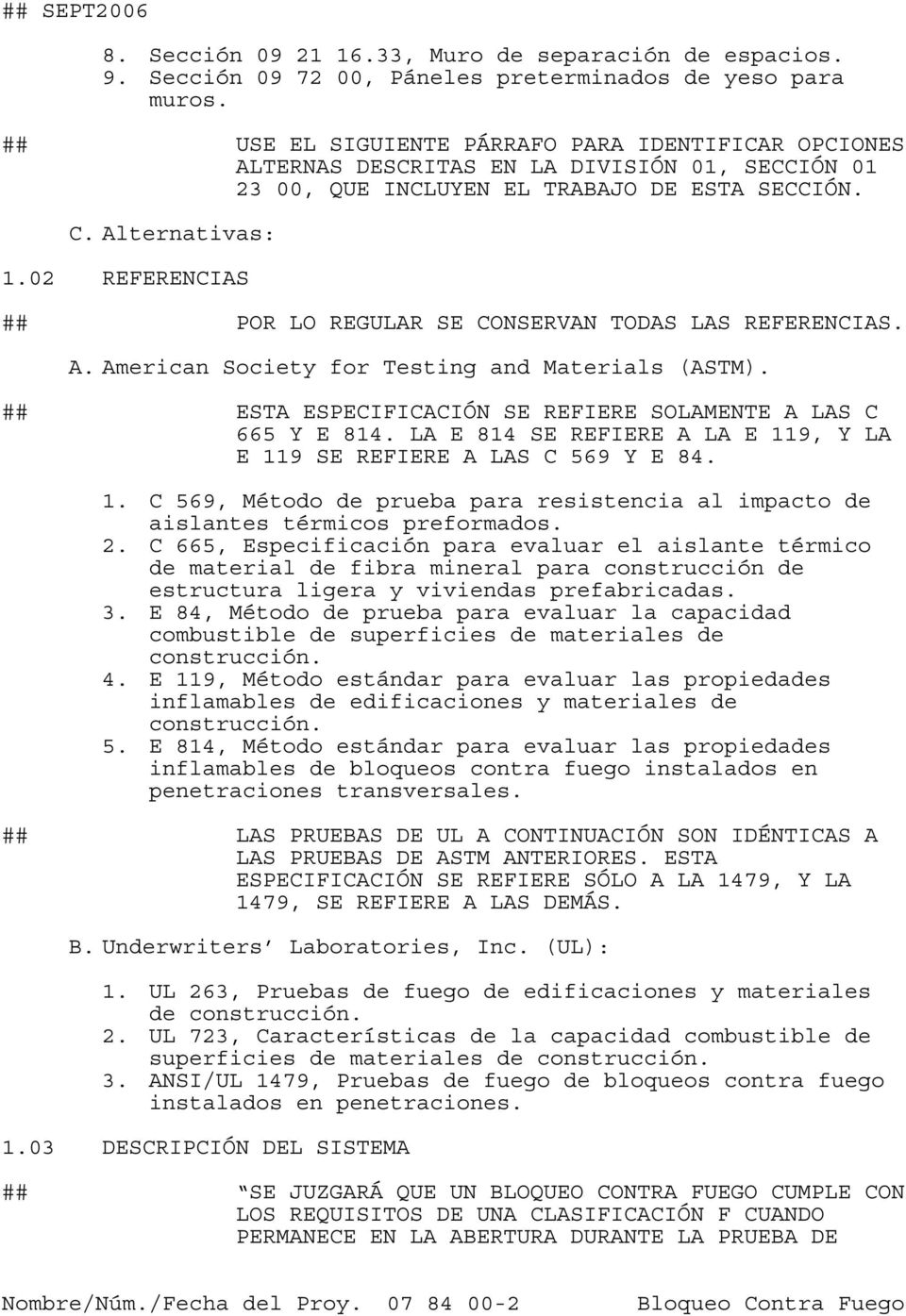 02 REFERENCIAS ## POR LO REGULAR SE CONSERVAN TODAS LAS REFERENCIAS. A. American Society for Testing and Materials (ASTM). ## ESTA ESPECIFICACIÓN SE REFIERE SOLAMENTE A LAS C 665 Y E 814.