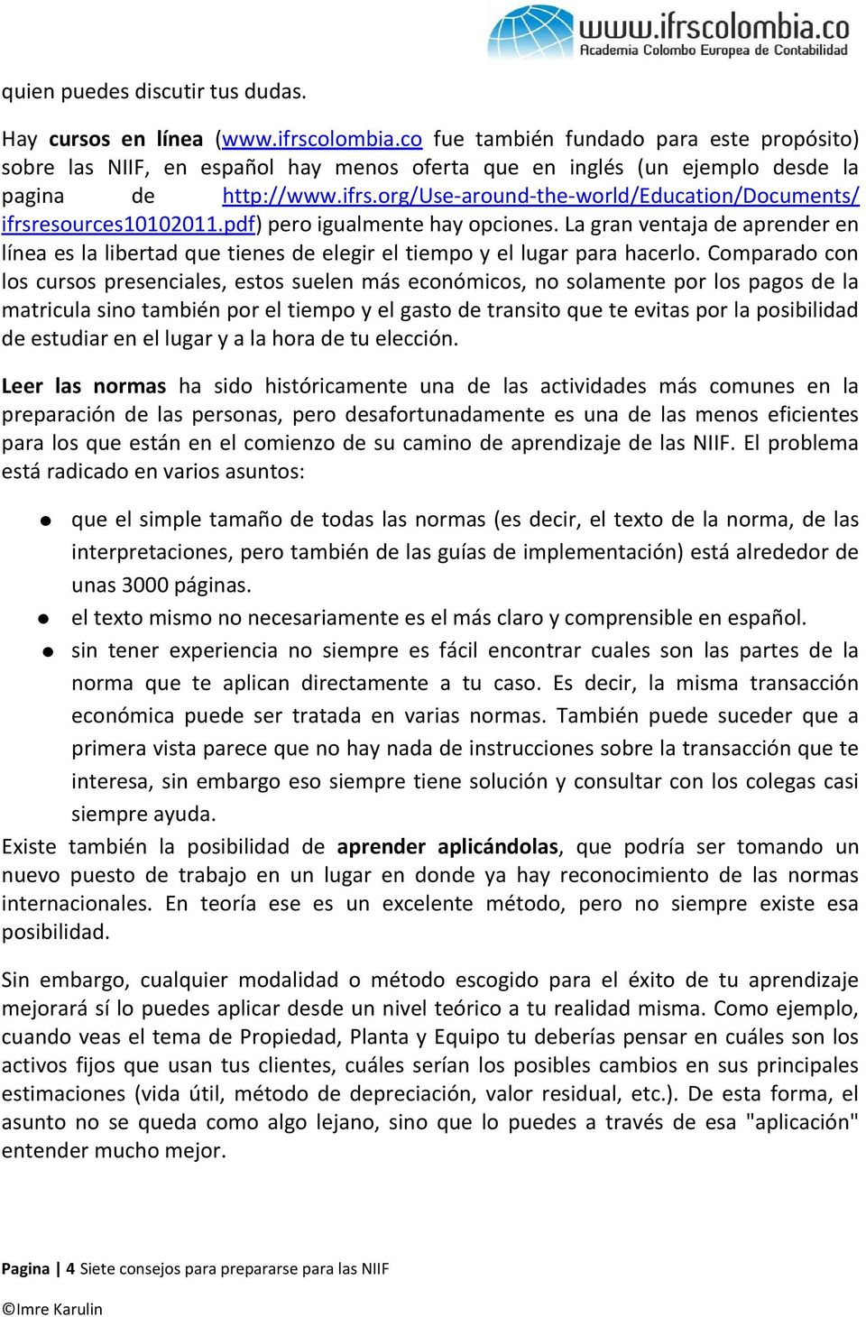 org/use-around-the-world/education/documents/ ifrsresources10102011.pdf) pero igualmente hay opciones.