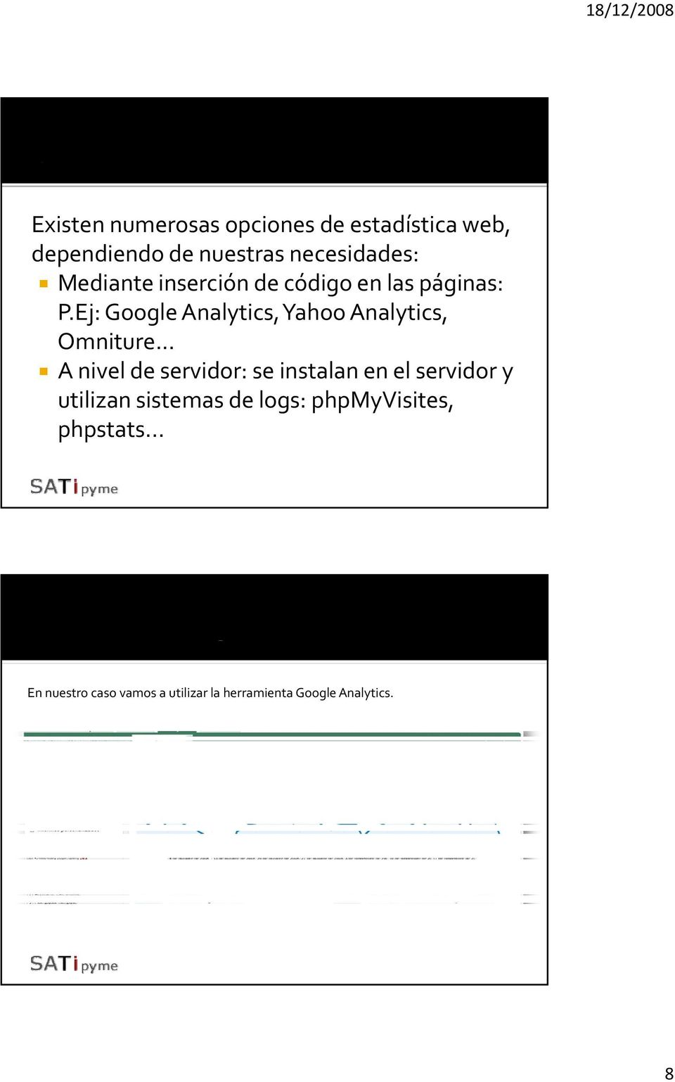 Ej: Google Analytics, Yahoo Analytics, Omniture.