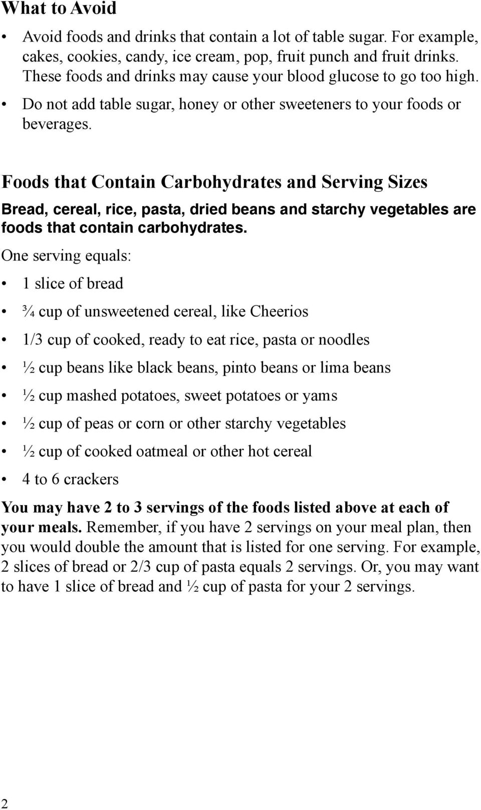 Foods that Contain Carbohydrates and Serving Sizes Bread, cereal, rice, pasta, dried beans and starchy vegetables are foods that contain carbohydrates.