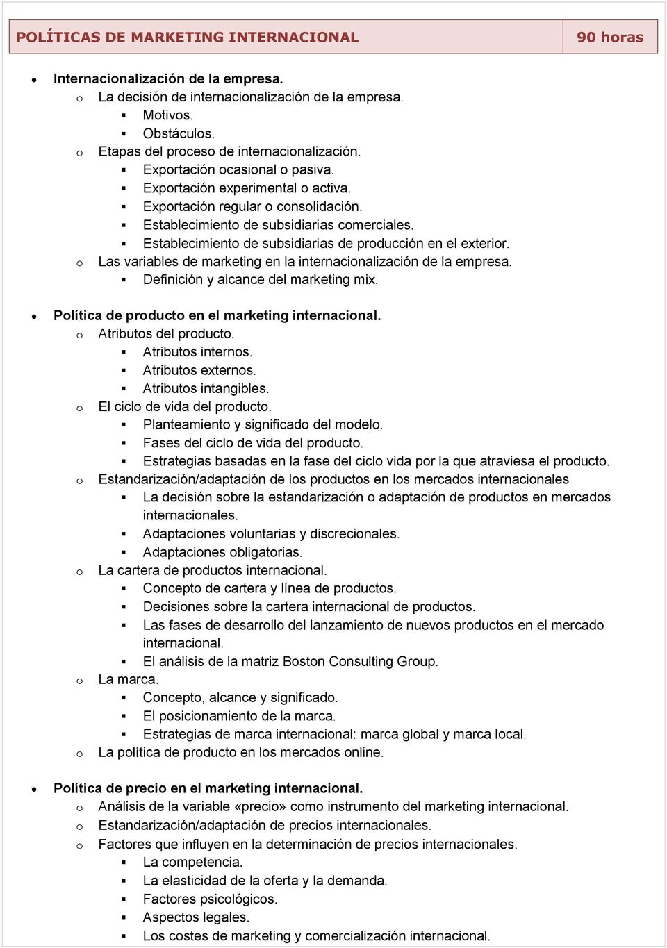 Las variables de marketing en la internacinalización de la empresa. Definición y alcance del marketing mix. Plítica de prduct en el marketing internacinal. Atributs del prduct. Atributs interns.