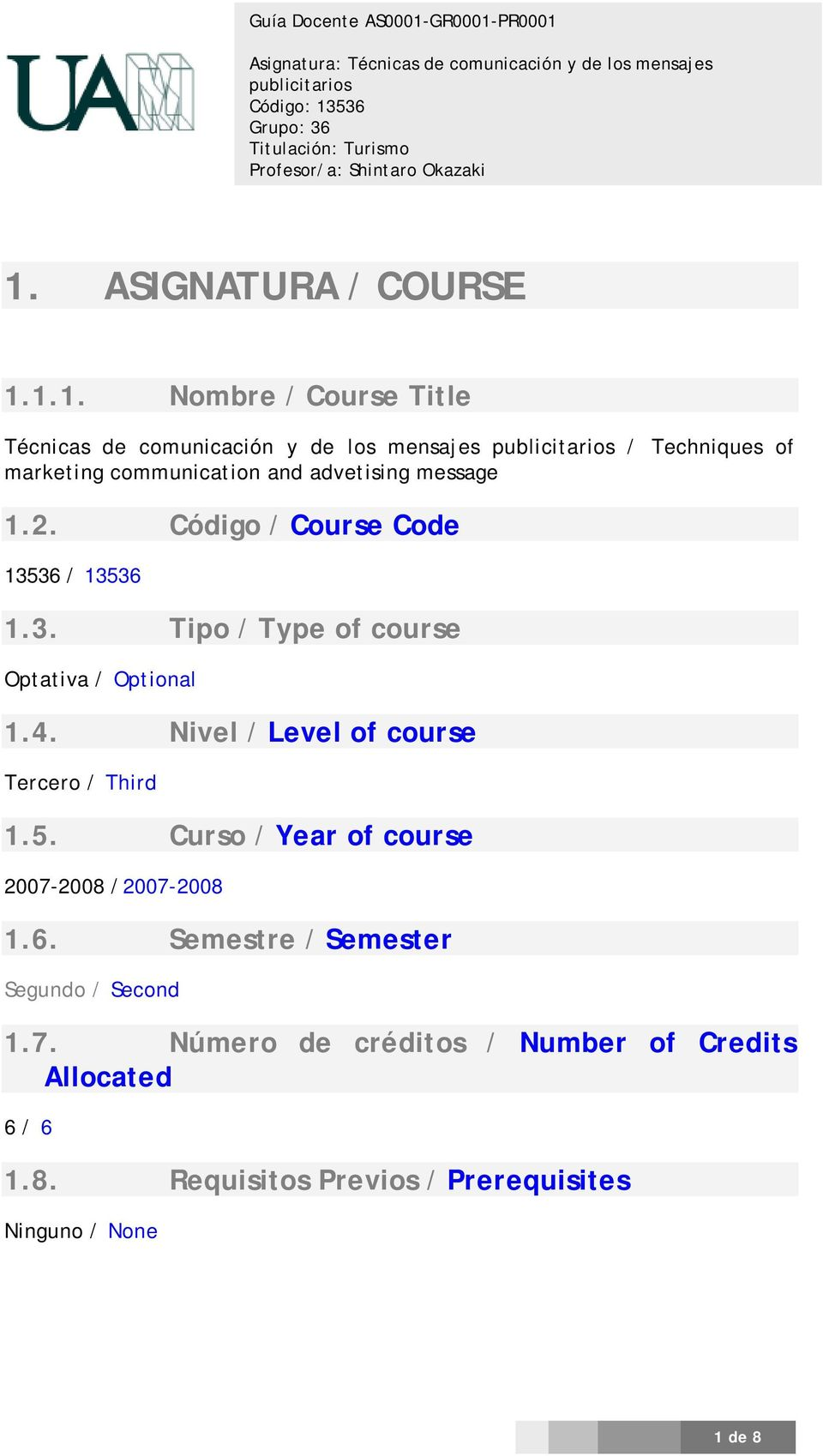 4. Nivel / Level of course Tercero / Third 1.5. Curso / Year of course 2007-2008 /2007-2008 1.6.