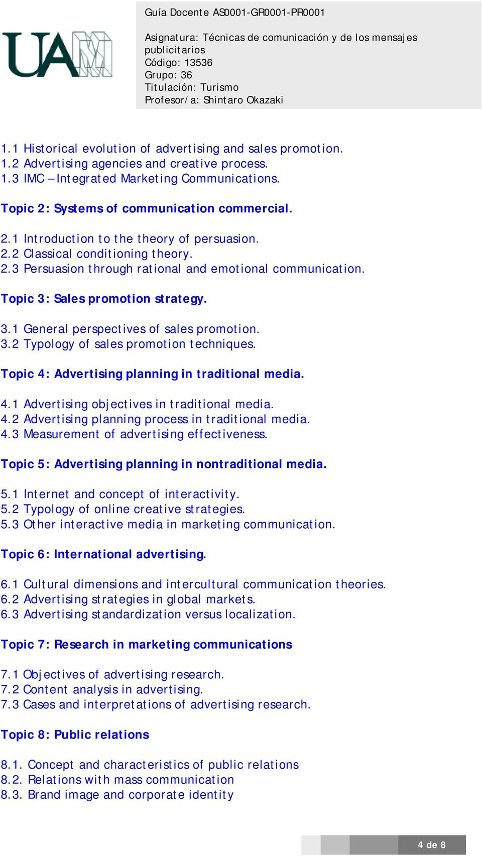 3.2 Typology of sales promotion techniques. Topic 4: Advertising planning in traditional media. 4.1 Advertising objectives in traditional media. 4.2 Advertising planning process in traditional media.