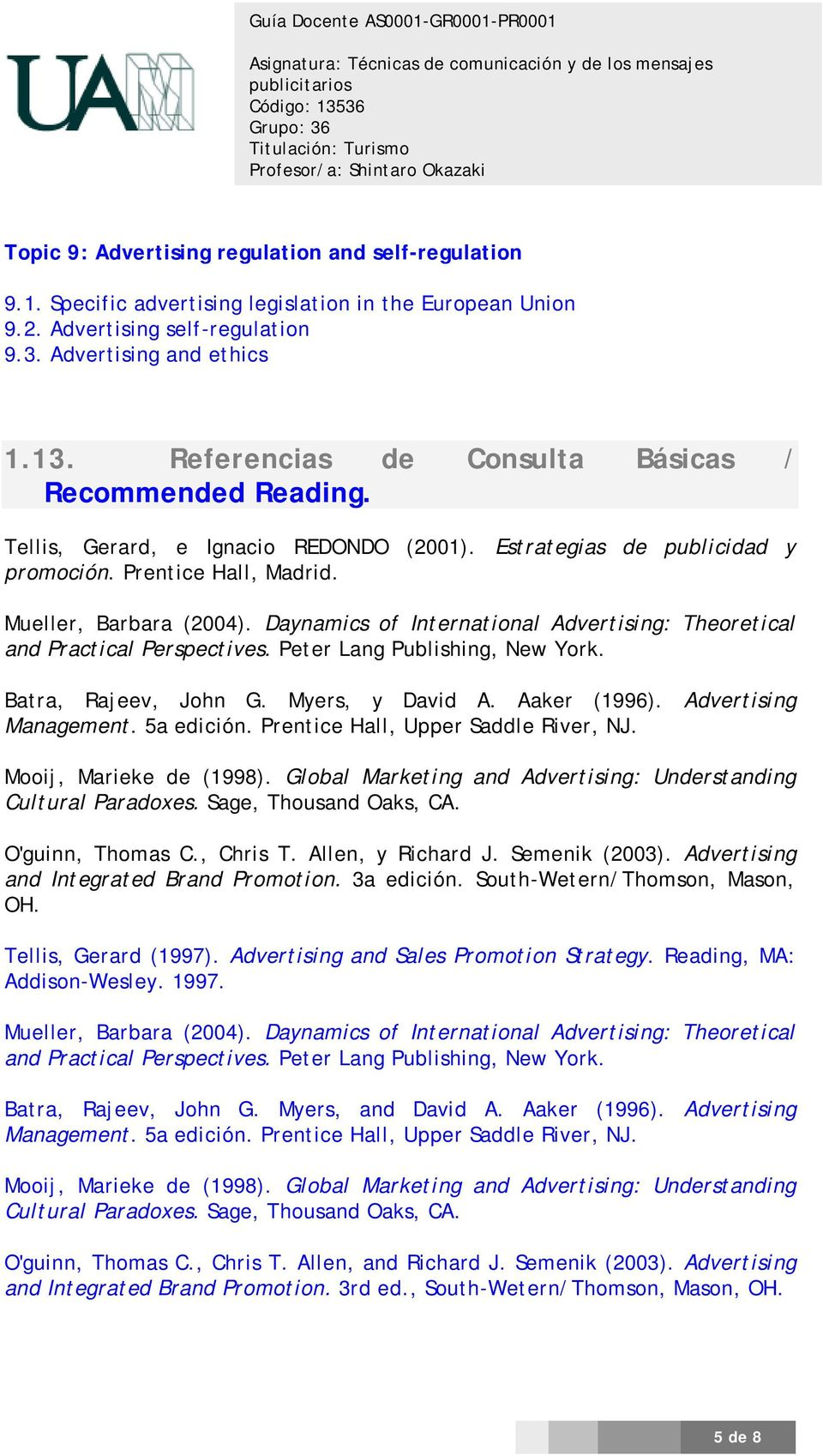 Daynamics of International Advertising: Theoretical and Practical Perspectives. Peter Lang Publishing, New York. Batra, Rajeev, John G. Myers, y David A. Aaker (1996). Advertising Management.