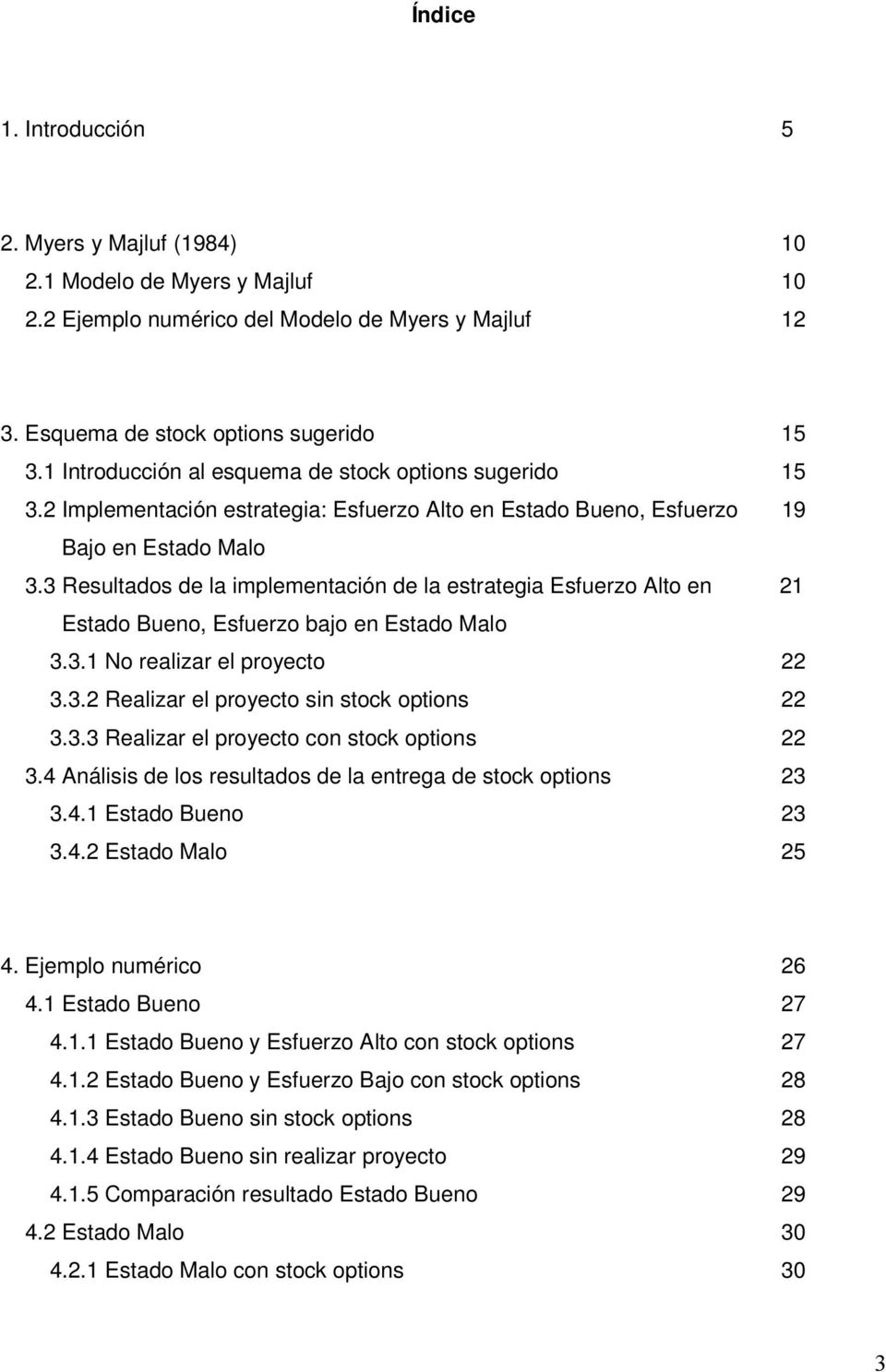 3 Resultados de la implementaión de la estrategia Esfuerzo Alto en 1 Estado ueno Esfuerzo bajo en Estado Malo 3.3.1 No realizar el proyeto 3.3. Realizar el proyeto sin stok options 3.3.3 Realizar el proyeto on stok options 3.