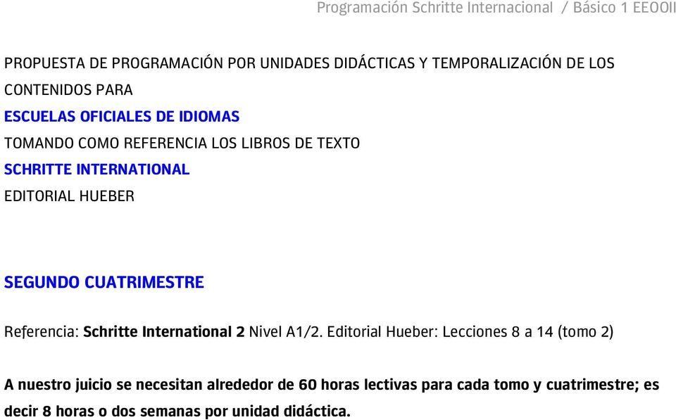 Referencia: Schritte International 2 Nivel A1/2.