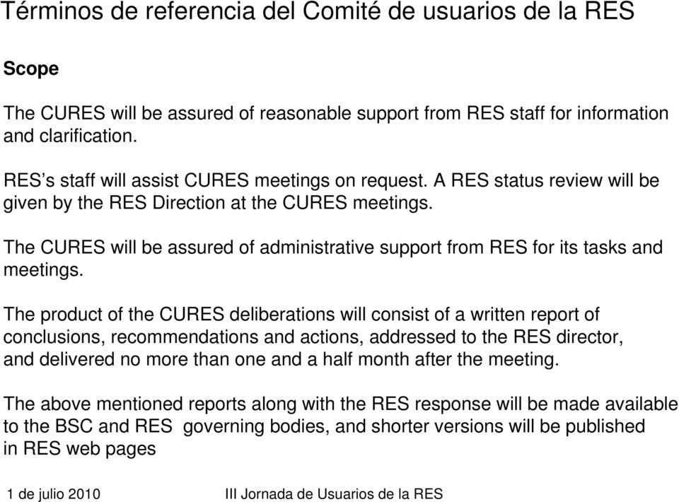 The CURES will be assured of administrative support from RES for its tasks and meetings.