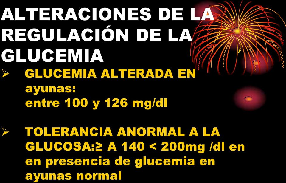 mg/dl TOLERANCIA ANORMAL A LA GLUCOSA: A 140 <