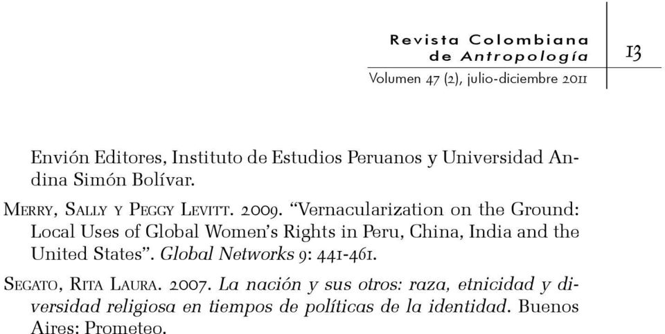 Vernacularization on the Ground: Local Uses of Global Women s Rights in Peru, China, India and the United States.
