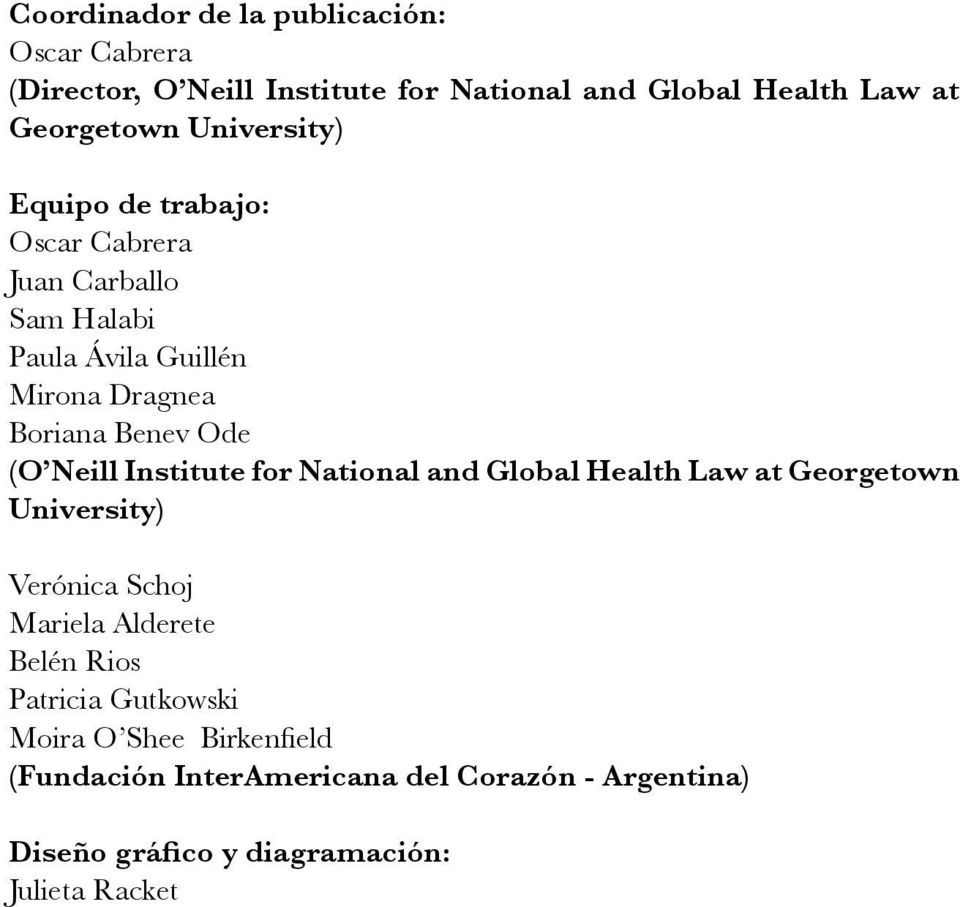 Neill Institute for National and Global Health Law at Georgetown University) Verónica Schoj Mariela Alderete Belén Rios