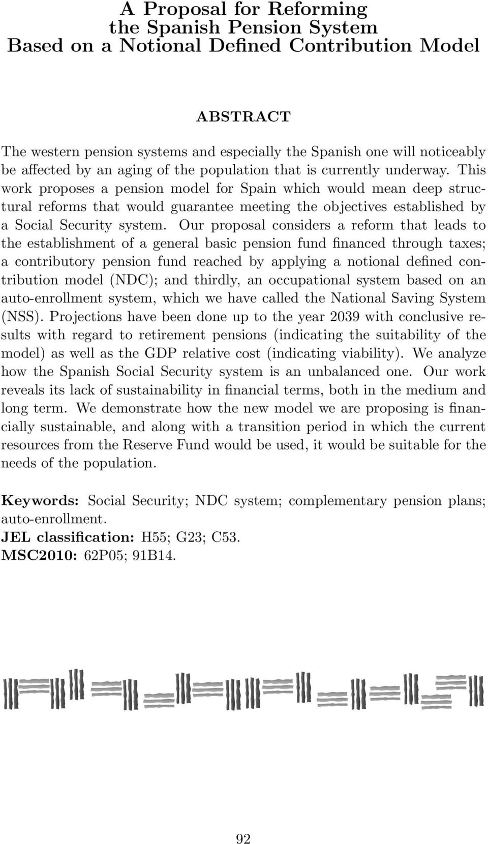 This work proposes a pension model for Spain which would mean deep structural reforms that would guarantee meeting the objectives established by a Social Security system.