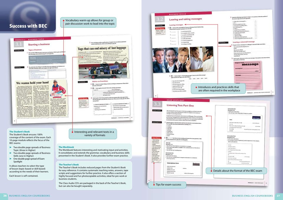 Each 10-page module reflects the focus of the BEC exams: Two double page spreads of Business Topic (three in Higher) Two double page spreads of Business Skills (one in Higher) One double page spread