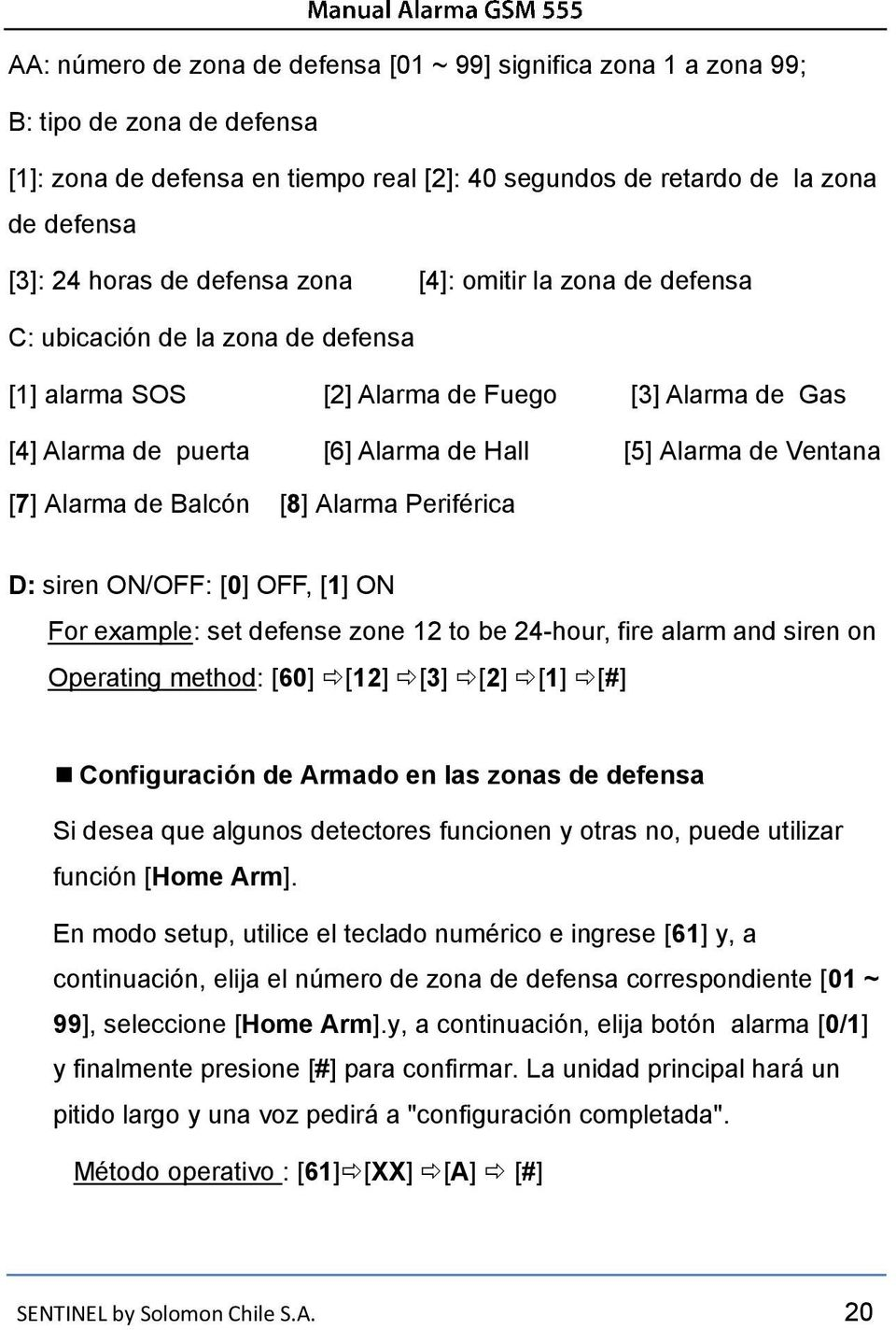Alarma de Balcón [8] Alarma Periférica D: siren ON/OFF: [0] OFF, [1] ON For example: set defense zone 12 to be 24-hour, fire alarm and siren on Operating method: [60] [12] [3] [2] [1] [#]
