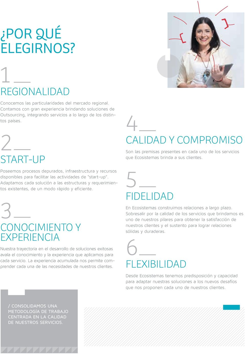 2 START-UP Poseemos procesos depurados, infraestructura y recursos disponibles para facilitar las actividades de start-up.