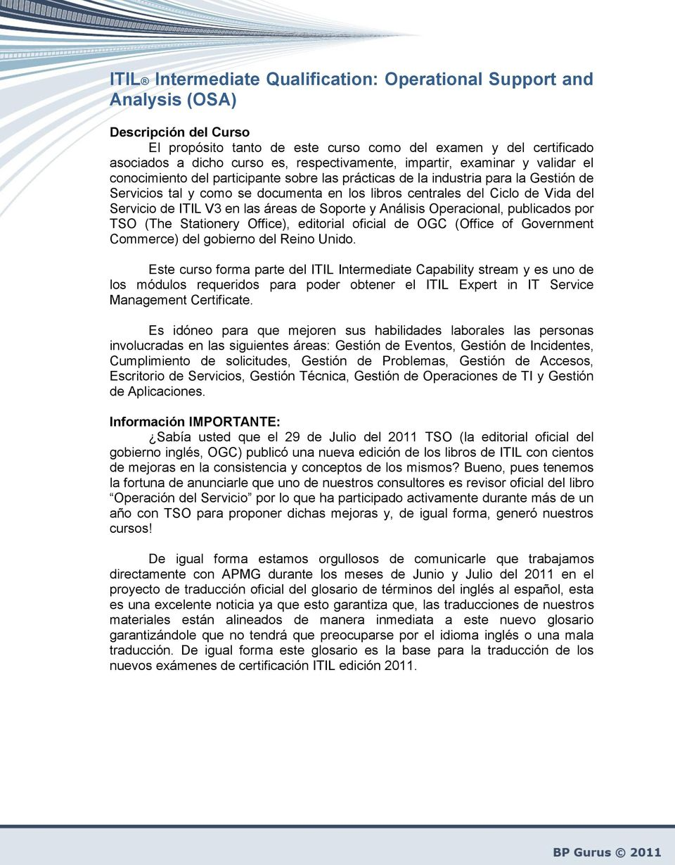 Ciclo de Vida del Servicio de ITIL V3 en las áreas de Soporte y Análisis Operacional, publicados por TSO (The Stationery Office), editorial oficial de OGC (Office of Government Commerce) del gobierno