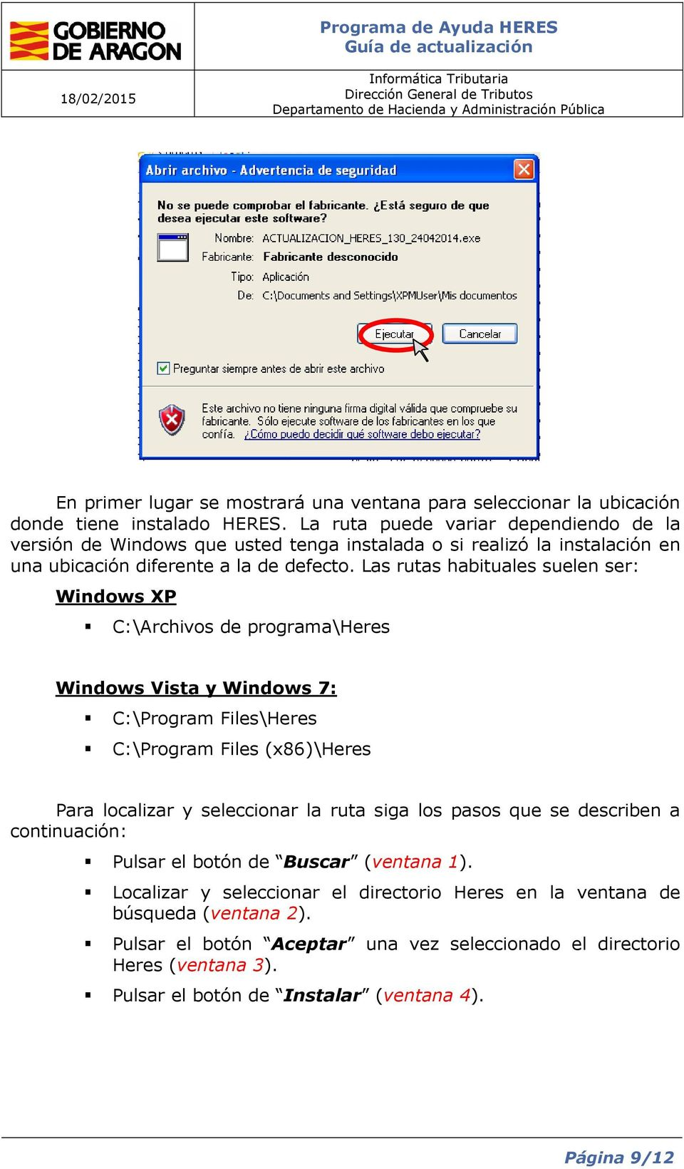 Las rutas habituales suelen ser: Windows XP C:\Archivos de programa\heres Windows Vista y Windows 7: C:\Program Files\Heres C:\Program Files (x86)\heres Para localizar y seleccionar la