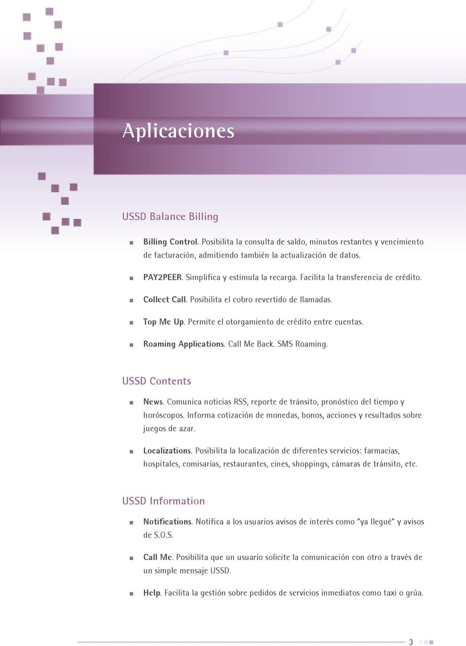 03be657ed04 Roaming Applications. Call Me Back. SMS Roaming. USSD Contents News.  Comunica noticias