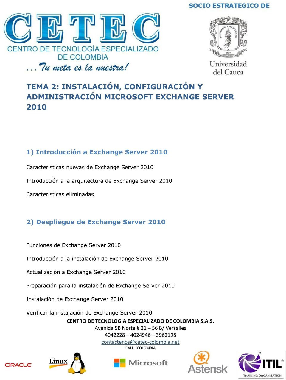 Server 2010 Funciones de Exchange Server 2010 Introducción a la instalación de Exchange Server 2010 Actualización a Exchange Server 2010