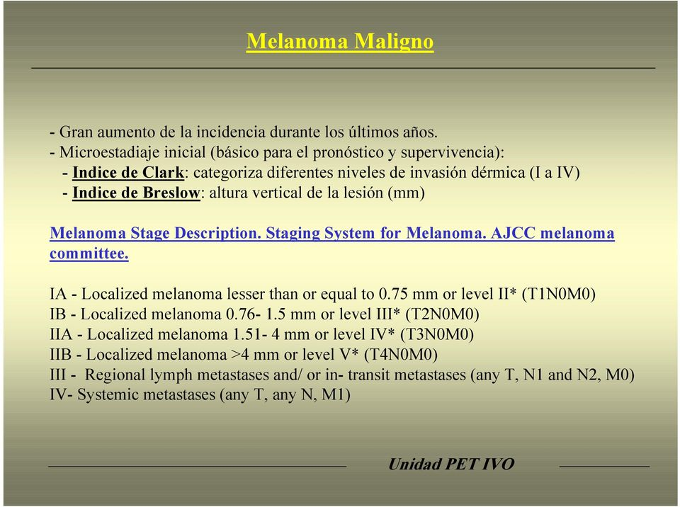 la lesión (mm) Melanoma Stage Description. Staging System for Melanoma. AJCC melanoma committee. IA - Localized melanoma lesser than or equal to 0.