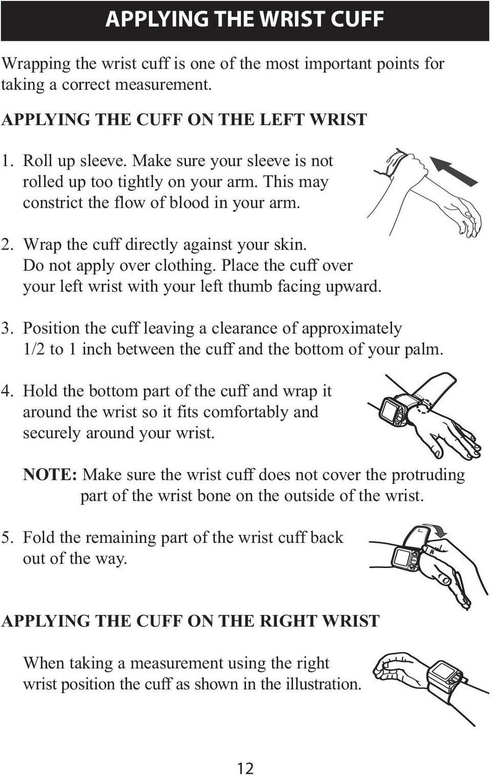 Wrap the cuff directly against your skin. Do not apply over clothing. Place the cuff over your left wrist with your left thumb facing upward. 3.