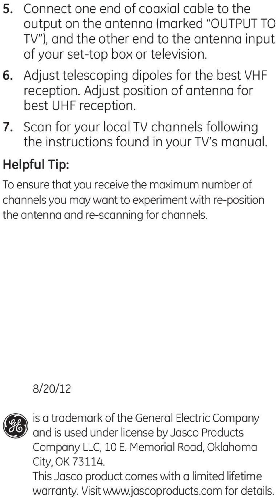 Helpful Tip: To ensure that you receive the maximum number of channels you may want to experiment with re-position the antenna and re-scanning for channels.