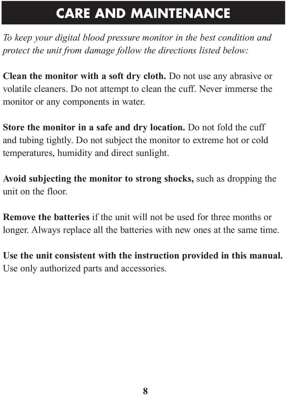 Do not fold the cuff and tubing tightly. Do not subject the monitor to extreme hot or cold temperatures, humidity and direct sunlight.