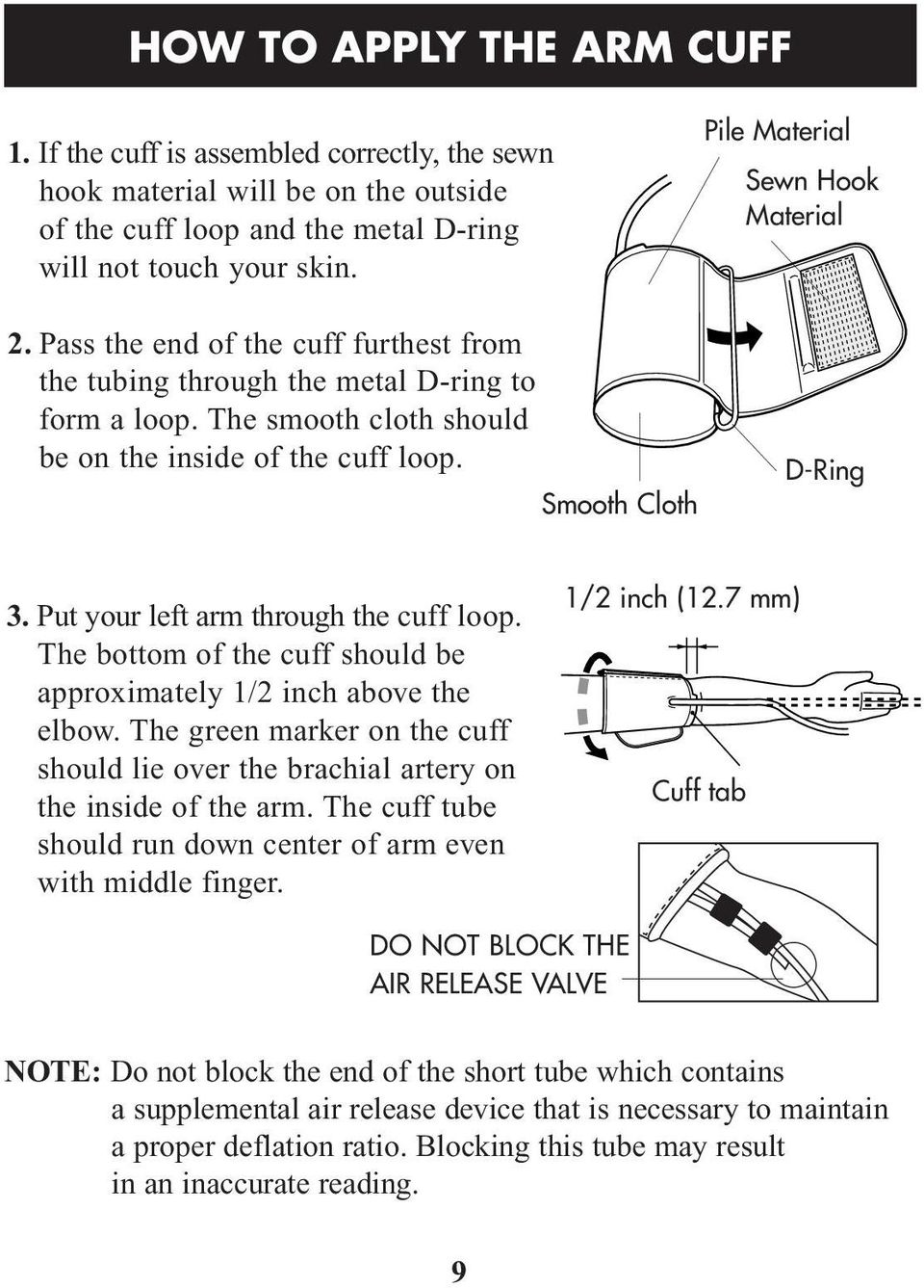 Smooth Cloth Pile Material Sewn Hook Material D-Ring 3. Put your left arm through the cuff loop. The bottom of the cuff should be approximately 1/2 inch above the elbow.