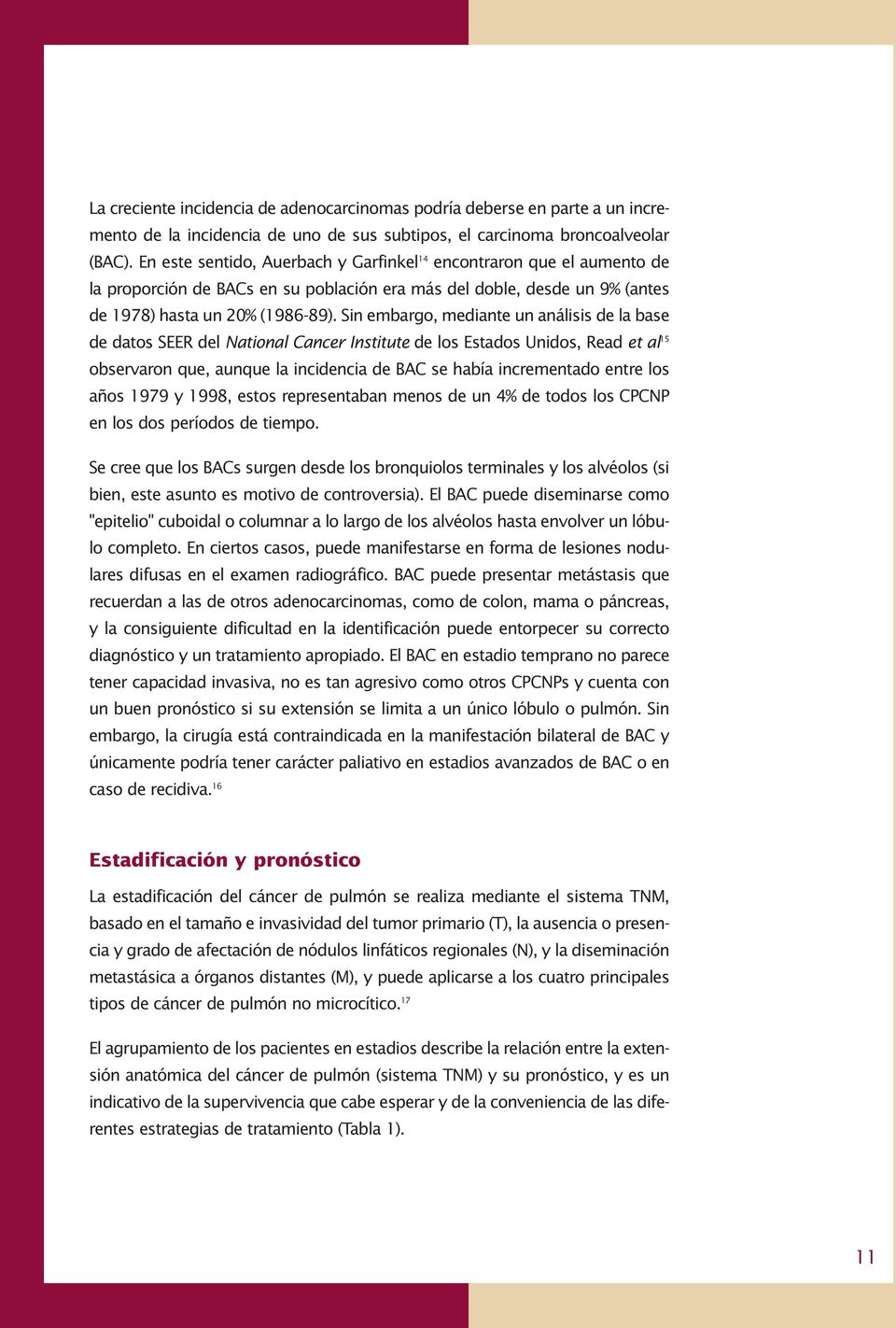 Sin embargo, mediante un análisis de la base de datos SEER del National Cancer Institute de los Estados Unidos, Read et al 15 observaron que, aunque la incidencia de BAC se había incrementado entre