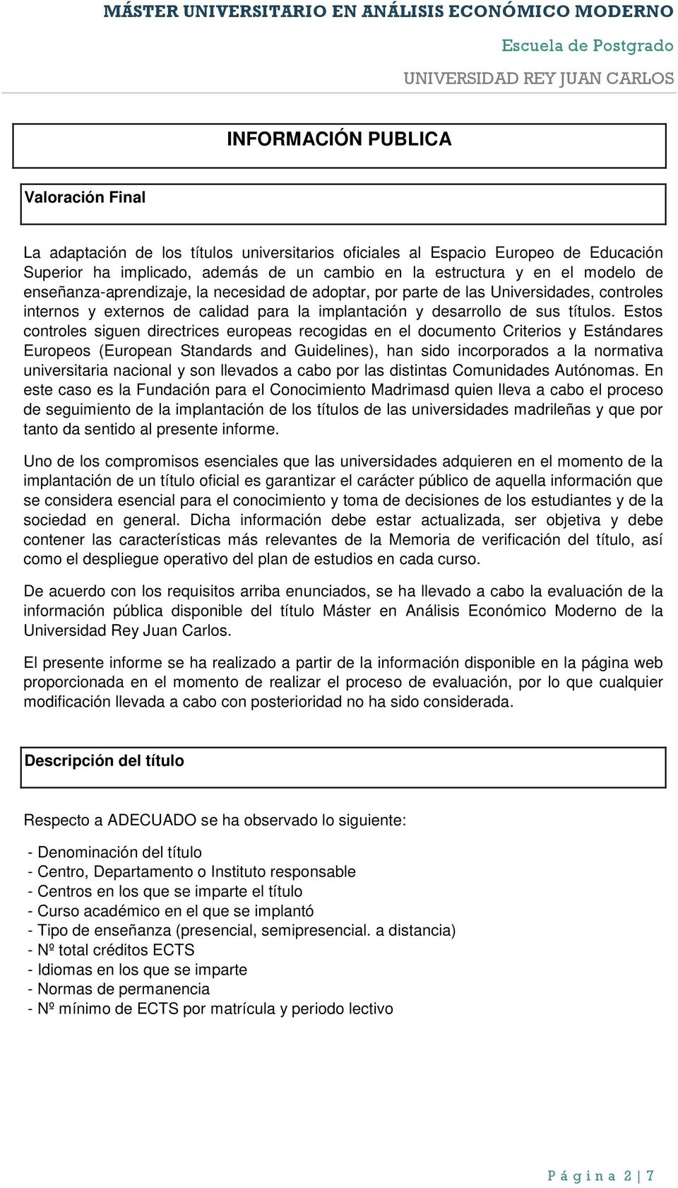 Estos controles siguen directrices europeas recogidas en el documento Criterios y Estándares Europeos (European Standards and Guidelines), han sido incorporados a la normativa universitaria nacional
