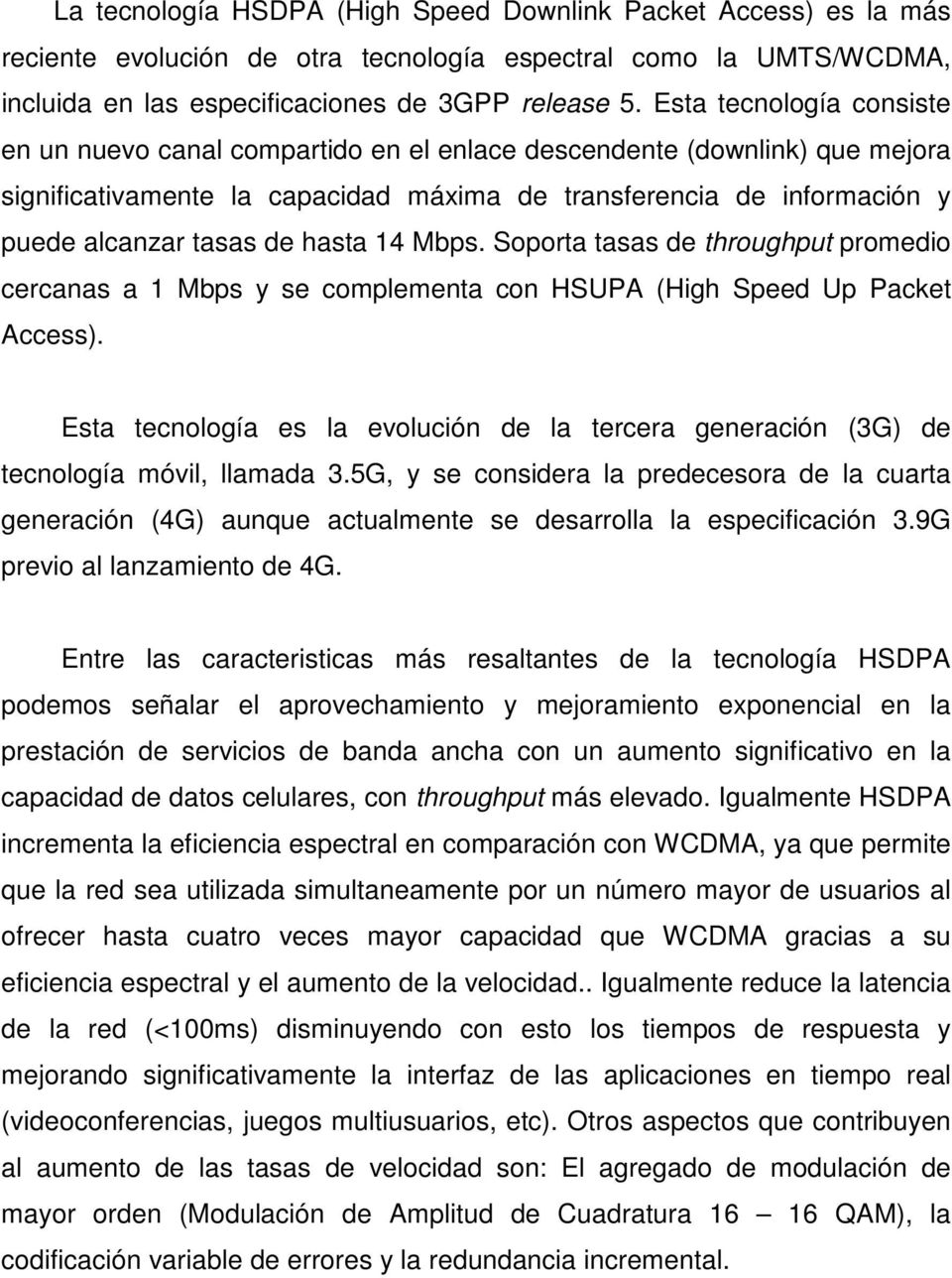 hasta 14 Mbps. Soporta tasas de throughput promedio cercanas a 1 Mbps y se complementa con HSUPA (High Speed Up Packet Access).
