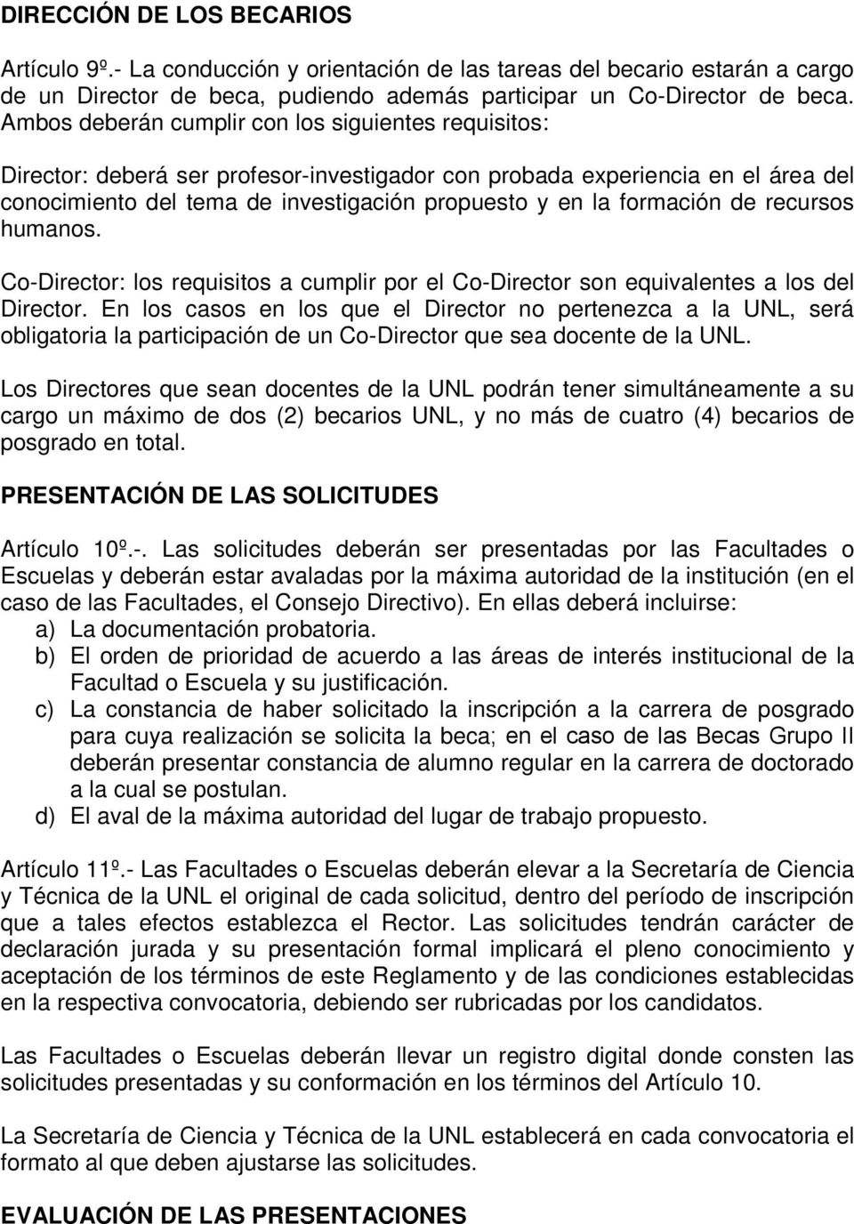 formación de recursos humanos. Co-Director: los requisitos a cumplir por el Co-Director son equivalentes a los del Director.