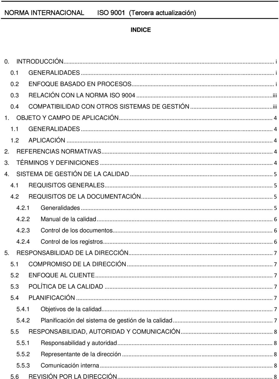 1 REQUISITOS GENERALES... 5 4.2 REQUISITOS DE LA DOCUMENTACIÓN... 5 4.2.1 Generalidades... 5 4.2.2 Manual de la calidad... 6 4.2.3 Control de los documentos... 6 4.2.4 Control de los registros... 6 5.