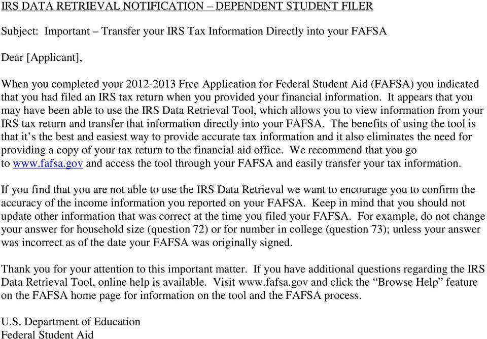 It appears that you may have been able to use the IRS Data Retrieval Tool, which allows you to view information from your IRS tax return and transfer that information directly into your FAFSA.