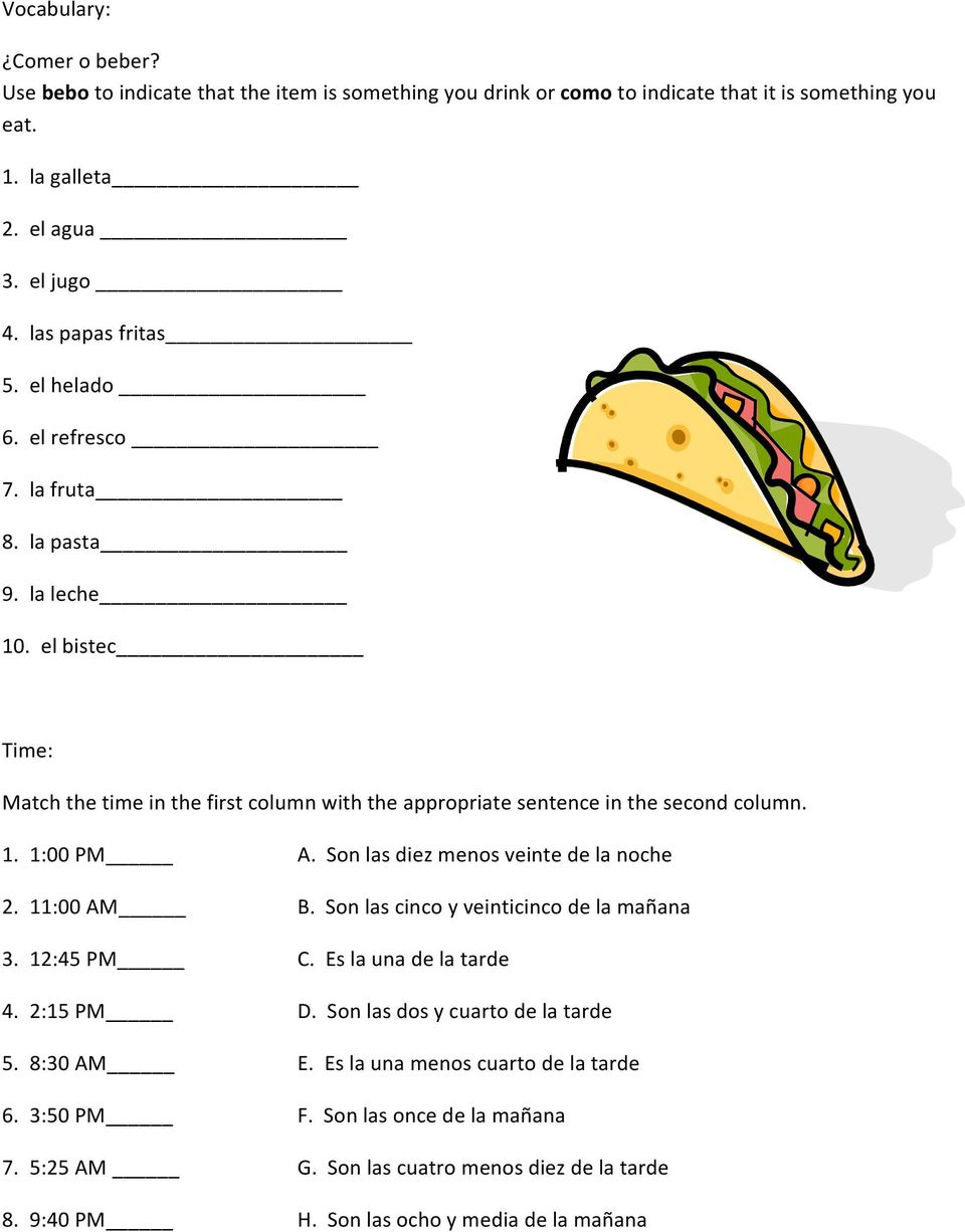 el bistec Time: Match the time in the first column with the appropriate sentence in the second column. 1. 1:00 PM A. Son las diez menos veinte de la noche 2. 11:00 AM B.